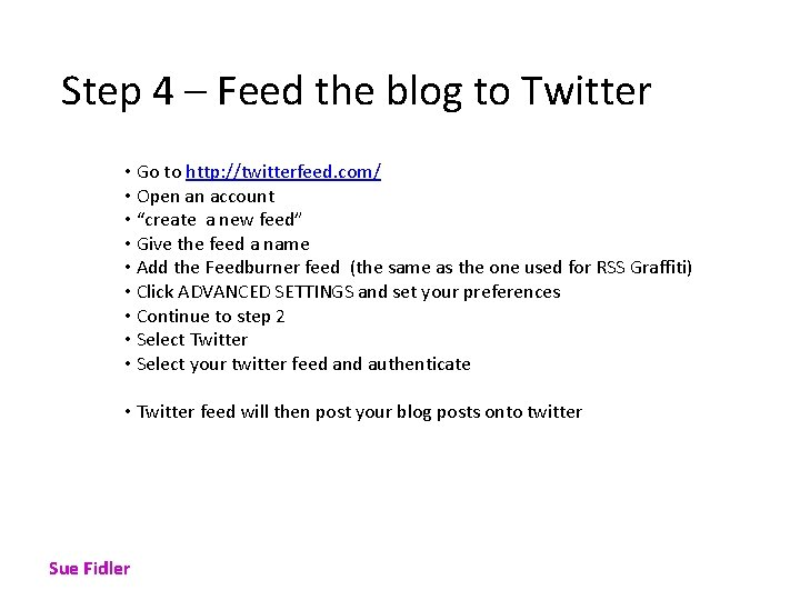 Step 4 – Feed the blog to Twitter • Go to http: //twitterfeed. com/
