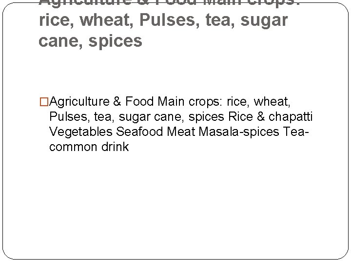 Agriculture & Food Main crops: rice, wheat, Pulses, tea, sugar cane, spices �Agriculture &