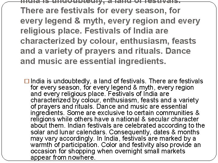 India is undoubtedly, a land of festivals. There are festivals for every season, for