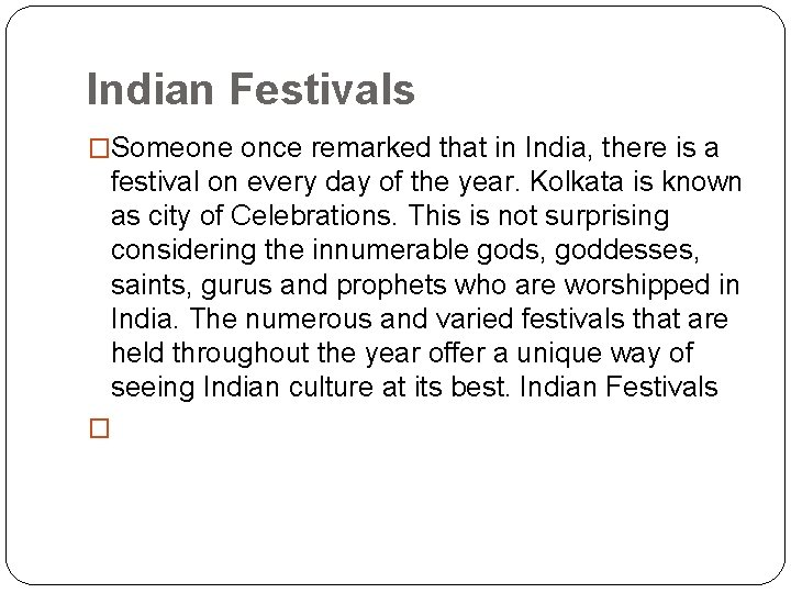 Indian Festivals �Someone once remarked that in India, there is a festival on every