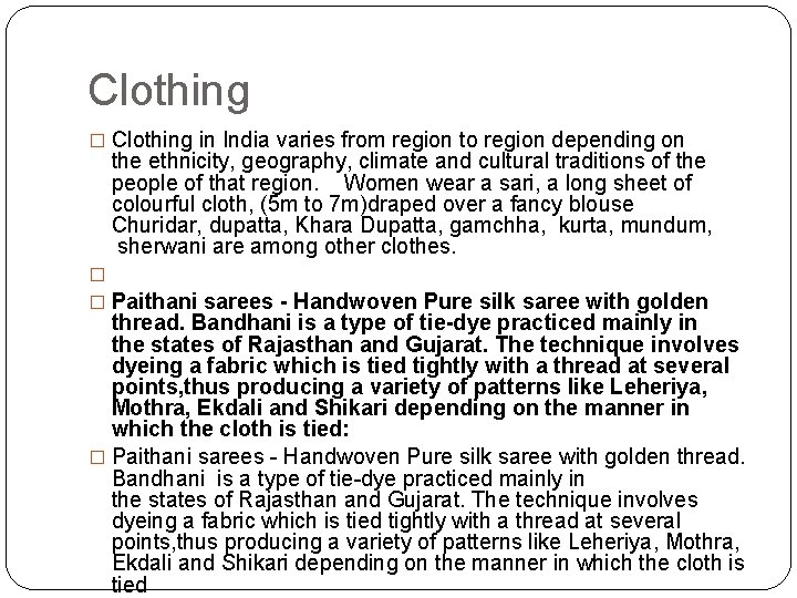 Clothing � Clothing in India varies from region to region depending on the ethnicity,
