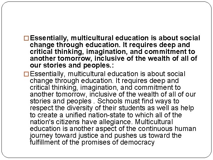 � Essentially, multicultural education is about social change through education. It requires deep and