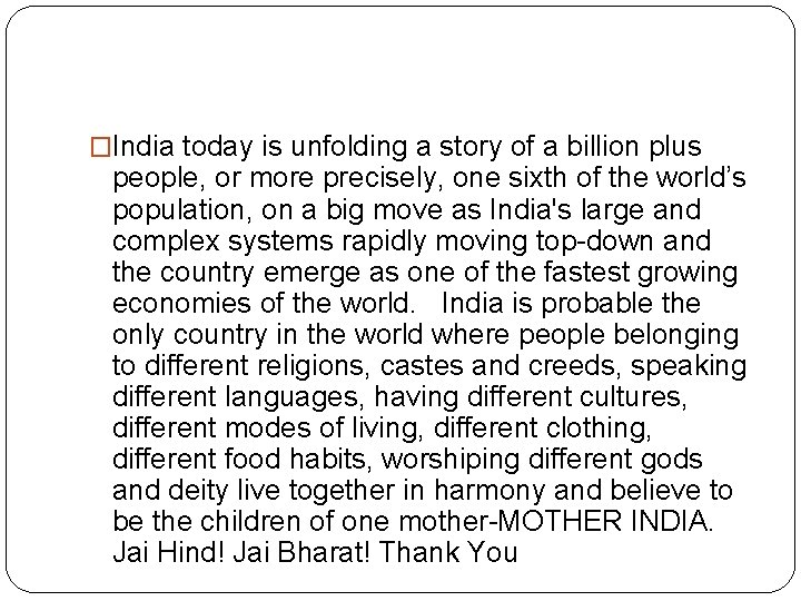 �India today is unfolding a story of a billion plus people, or more precisely,