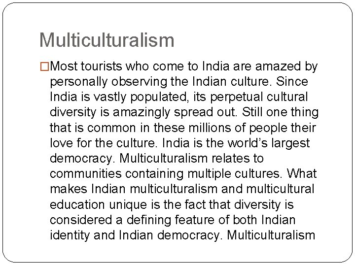 Multiculturalism �Most tourists who come to India are amazed by personally observing the Indian