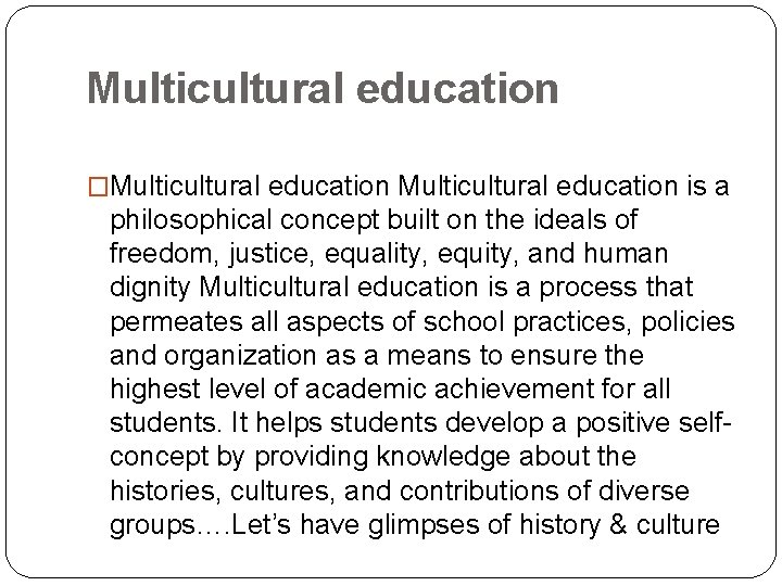 Multicultural education �Multicultural education is a philosophical concept built on the ideals of freedom,