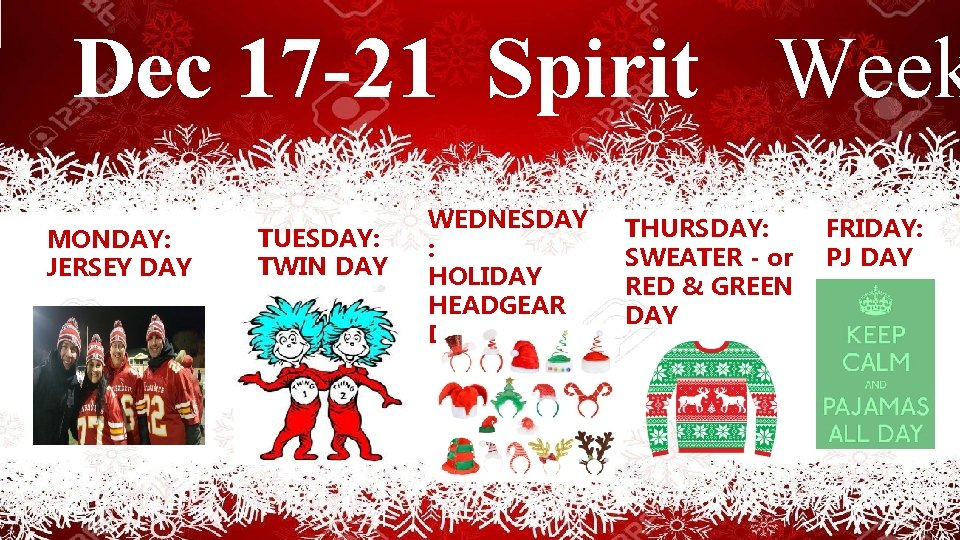 Dec 17 -21 Spirit Week MONDAY: JERSEY DAY TUESDAY: TWIN DAY WEDNESDAY : HOLIDAY