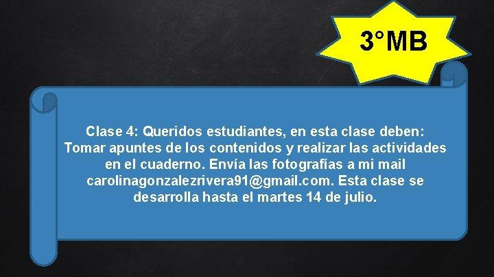 3°MB Clase 4: Queridos estudiantes, en esta clase deben: Tomar apuntes de los contenidos