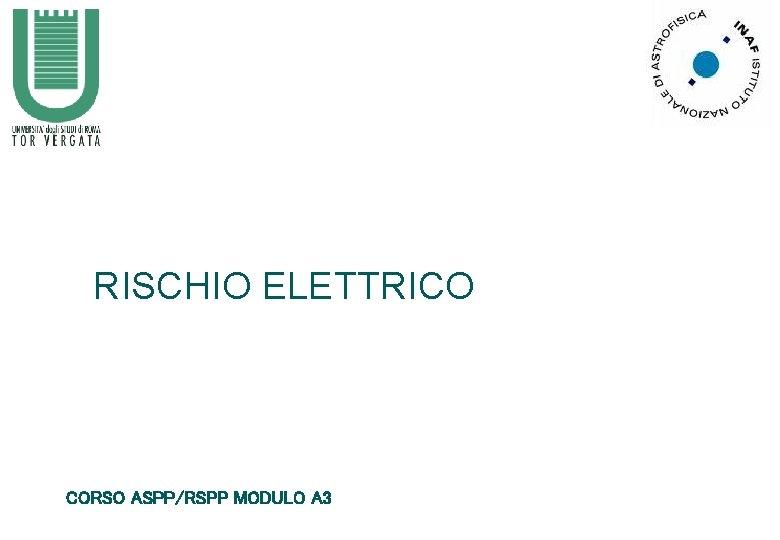 RISCHIO ELETTRICO CORSO ASPP/RSPP MODULO A 3