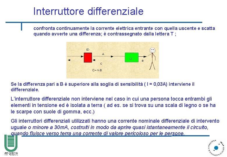 Interruttore differenziale confronta continuamente la corrente elettrica entrante con quella uscente e scatta quando