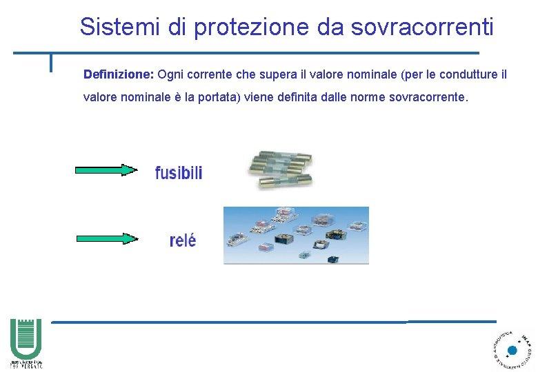 Sistemi di protezione da sovracorrenti Definizione: Ogni corrente che supera il valore nominale (per