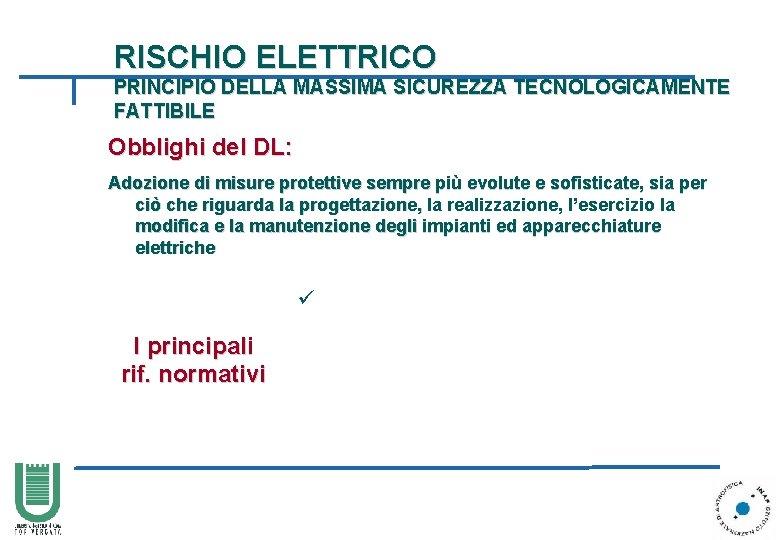 RISCHIO ELETTRICO PRINCIPIO DELLA MASSIMA SICUREZZA TECNOLOGICAMENTE FATTIBILE Obblighi del DL: Adozione di misure