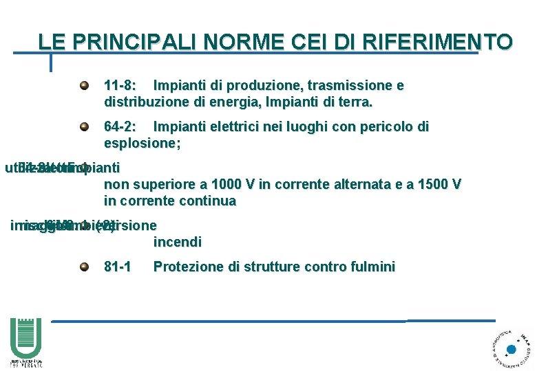 LE PRINCIPALI NORME CEI DI RIFERIMENTO 11 -8: Impianti di produzione, trasmissione e distribuzione