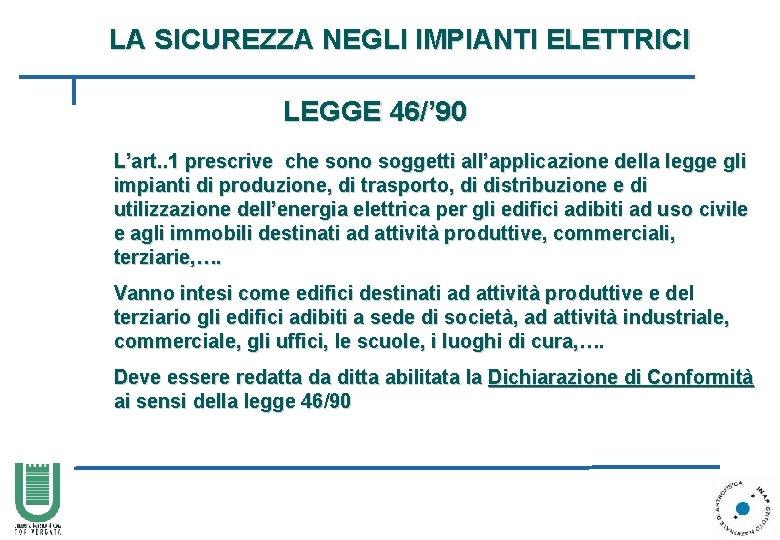 LA SICUREZZA NEGLI IMPIANTI ELETTRICI LEGGE 46/' 90 L'art. . 1 prescrive che sono