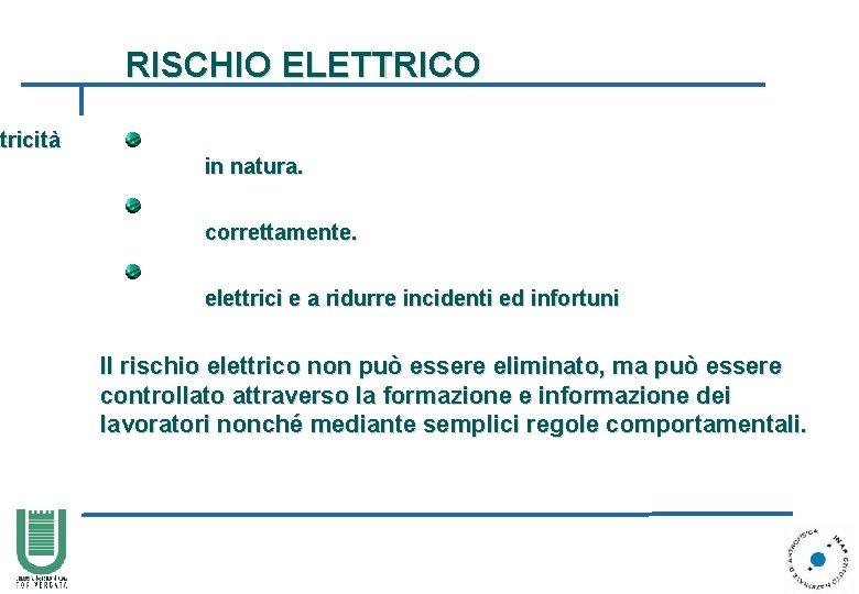 RISCHIO ELETTRICO ttricità in natura. correttamente. elettrici e a ridurre incidenti ed infortuni Il