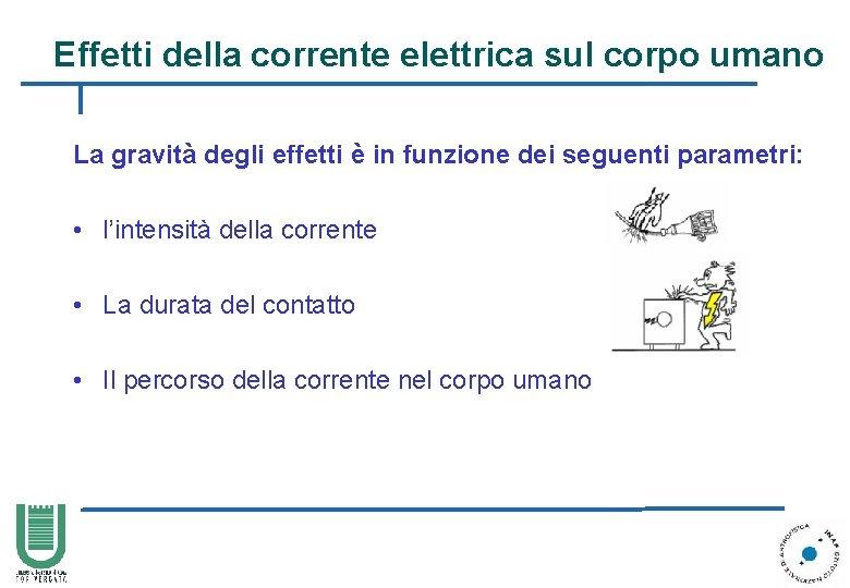 Effetti della corrente elettrica sul corpo umano La gravità degli effetti è in funzione