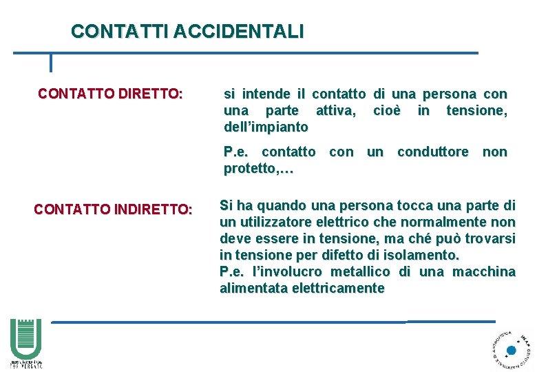 CONTATTI ACCIDENTALI CONTATTO DIRETTO: si intende il contatto di una persona con una parte