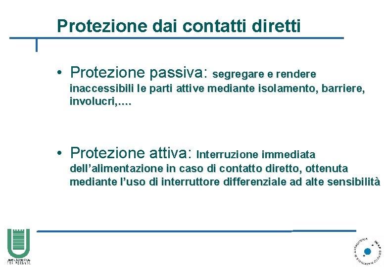 Protezione dai contatti diretti • Protezione passiva: segregare e rendere inaccessibili le parti attive