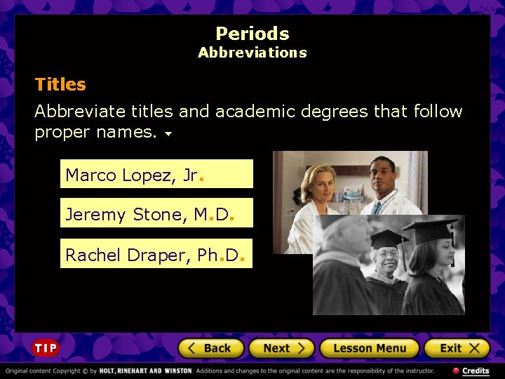 Periods Abbreviations Titles Abbreviate titles and academic degrees that follow proper names. Marco Lopez,