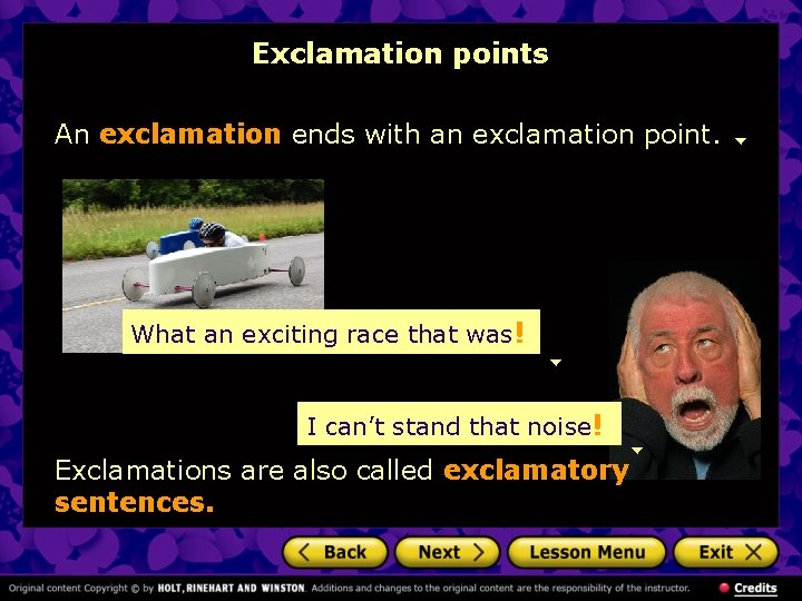 Exclamation points An exclamation ends with an exclamation point. What an exciting race that