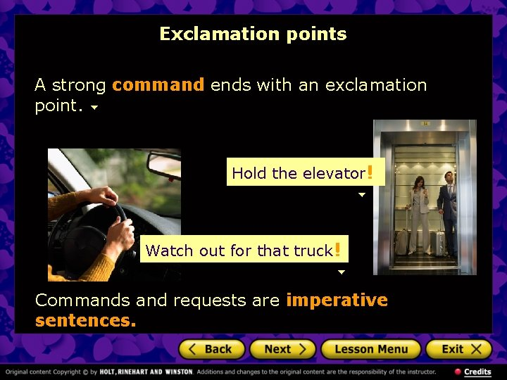 Exclamation points A strong command ends with an exclamation point. Hold the elevator! Watch