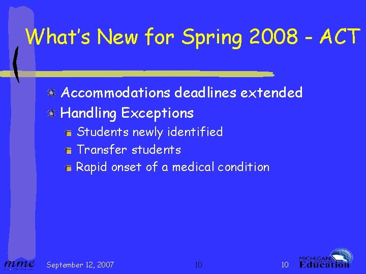What's New for Spring 2008 - ACT Accommodations deadlines extended Handling Exceptions Students newly