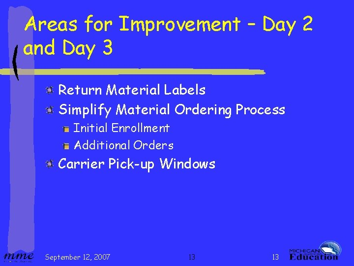 Areas for Improvement – Day 2 and Day 3 Return Material Labels Simplify Material