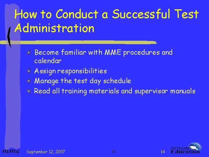 How to Conduct a Successful Test Administration Become familiar with MME procedures and calendar