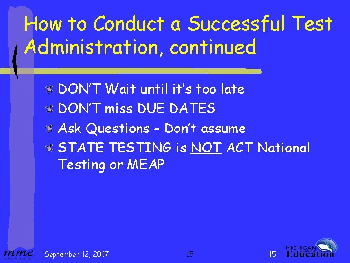 How to Conduct a Successful Test Administration, continued DON'T Wait until it's too late