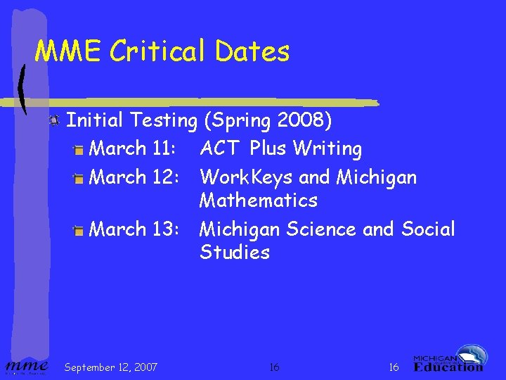 MME Critical Dates Initial Testing (Spring 2008) March 11: ACT Plus Writing March 12:
