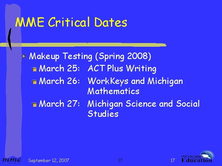 MME Critical Dates Makeup Testing (Spring 2008) March 25: ACT Plus Writing March 26: