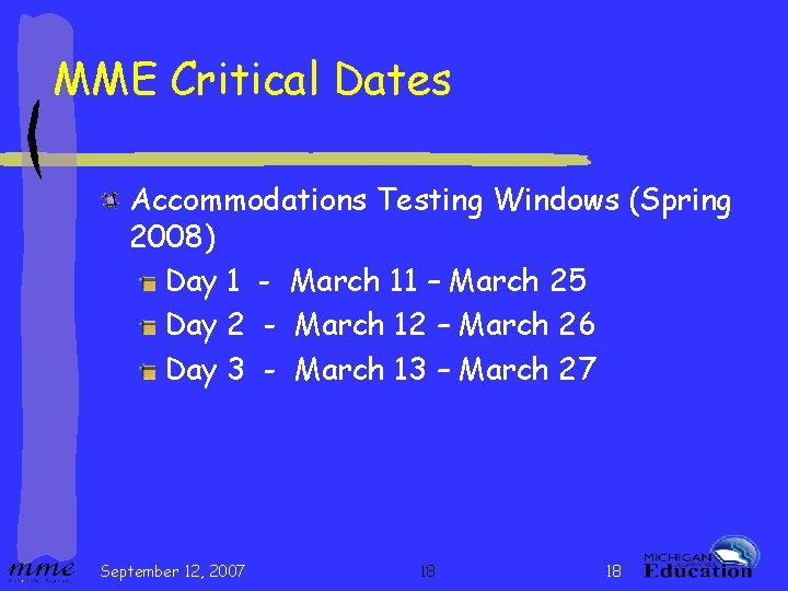 MME Critical Dates Accommodations Testing Windows (Spring 2008) Day 1 - March 11 –