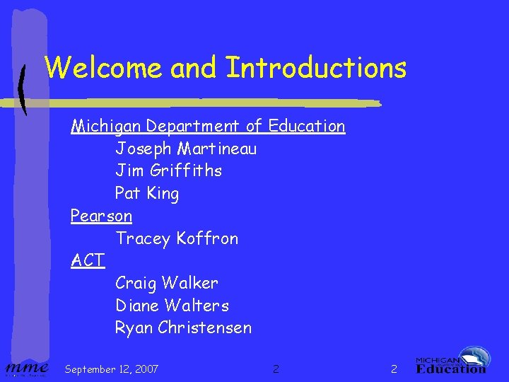 Welcome and Introductions Michigan Department of Education Joseph Martineau Jim Griffiths Pat King Pearson