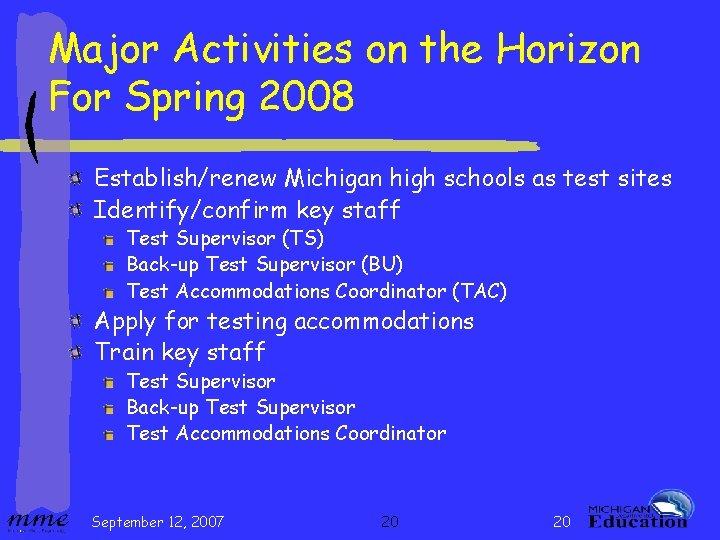 Major Activities on the Horizon For Spring 2008 Establish/renew Michigan high schools as test