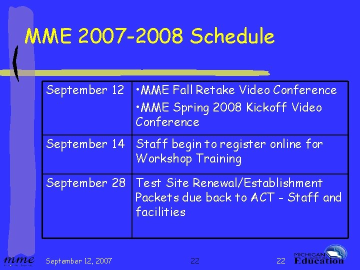 MME 2007 -2008 Schedule September 12 • MME Fall Retake Video Conference • MME