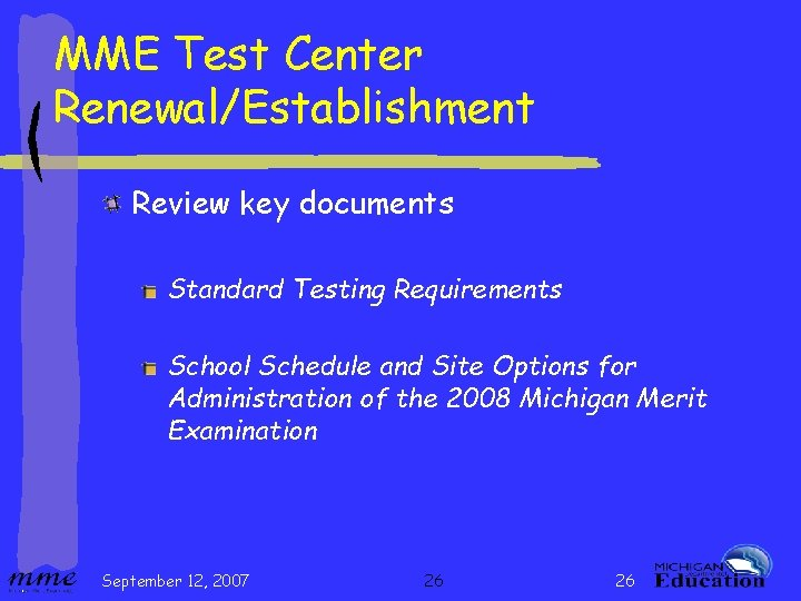 MME Test Center Renewal/Establishment Review key documents Standard Testing Requirements School Schedule and Site