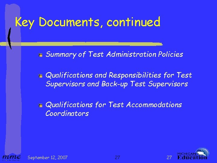 Key Documents, continued Summary of Test Administration Policies Qualifications and Responsibilities for Test Supervisors