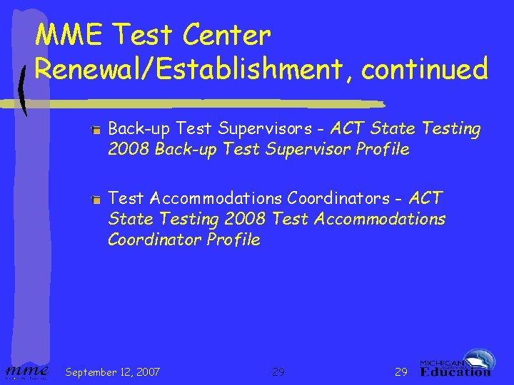 MME Test Center Renewal/Establishment, continued Back-up Test Supervisors - ACT State Testing 2008 Back-up
