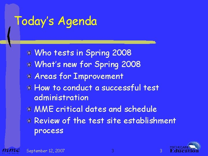 Today's Agenda Who tests in Spring 2008 What's new for Spring 2008 Areas for