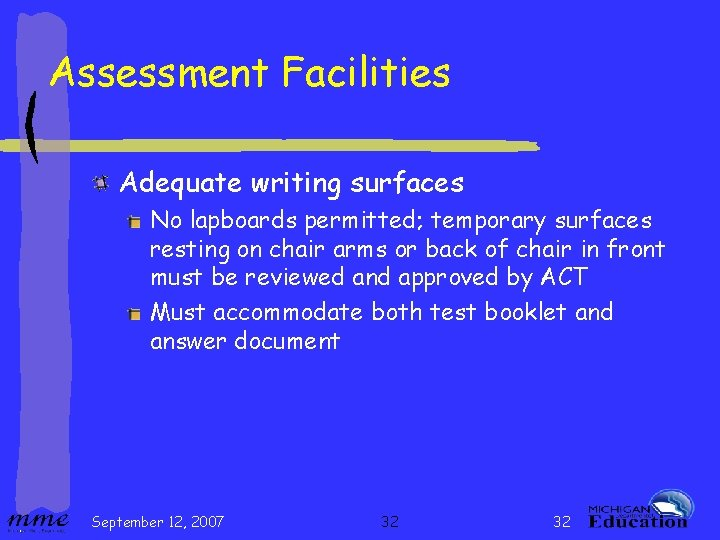 Assessment Facilities Adequate writing surfaces No lapboards permitted; temporary surfaces resting on chair arms