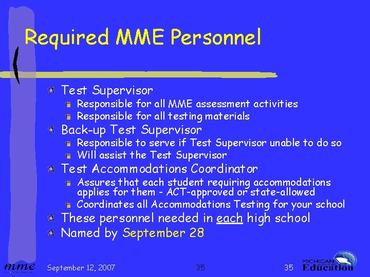 Required MME Personnel Test Supervisor Responsible for all MME assessment activities Responsible for all