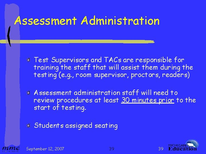 Assessment Administration Test Supervisors and TACs are responsible for training the staff that will