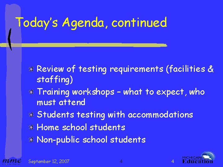 Today's Agenda, continued Review of testing requirements (facilities & staffing) Training workshops – what
