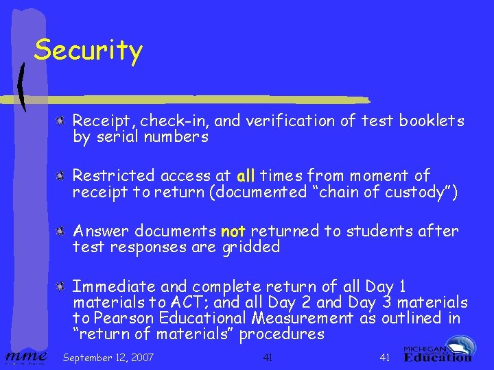 Security Receipt, check-in, and verification of test booklets by serial numbers Restricted access at