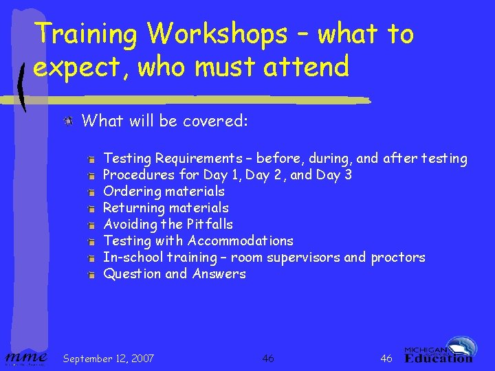 Training Workshops – what to expect, who must attend What will be covered: Testing