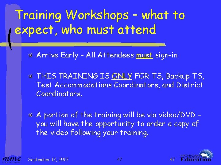 Training Workshops – what to expect, who must attend Arrive Early – All Attendees