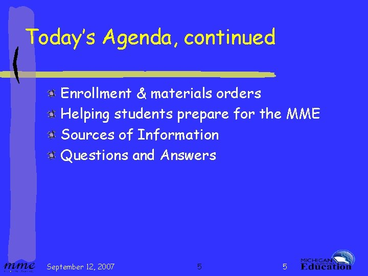 Today's Agenda, continued Enrollment & materials orders Helping students prepare for the MME Sources