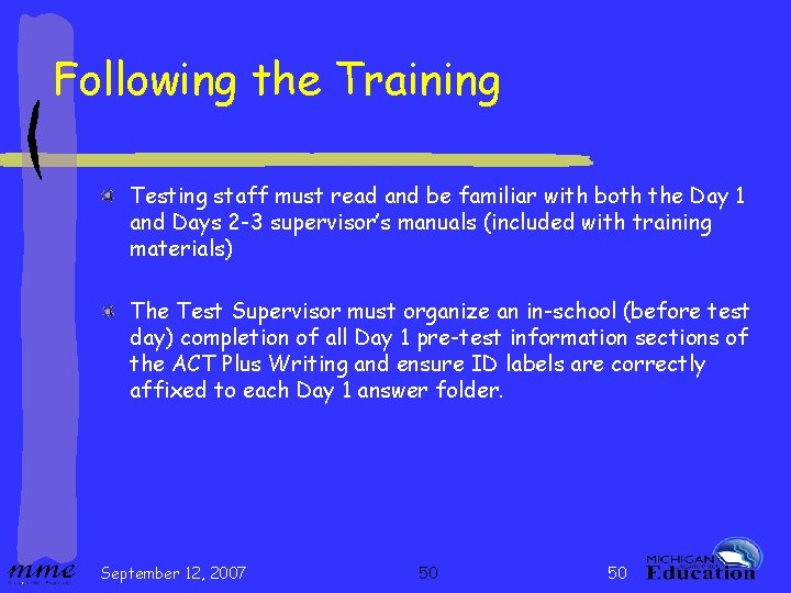 Following the Training Testing staff must read and be familiar with both the Day