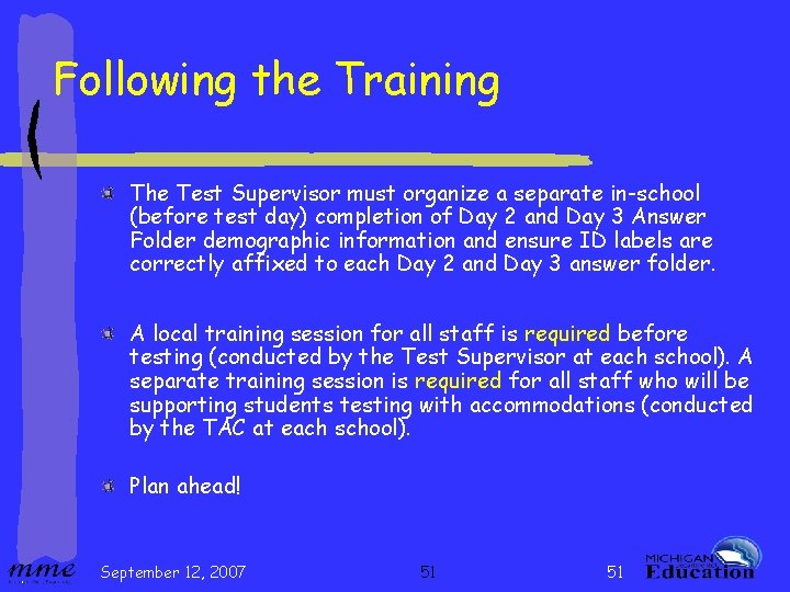 Following the Training The Test Supervisor must organize a separate in-school (before test day)