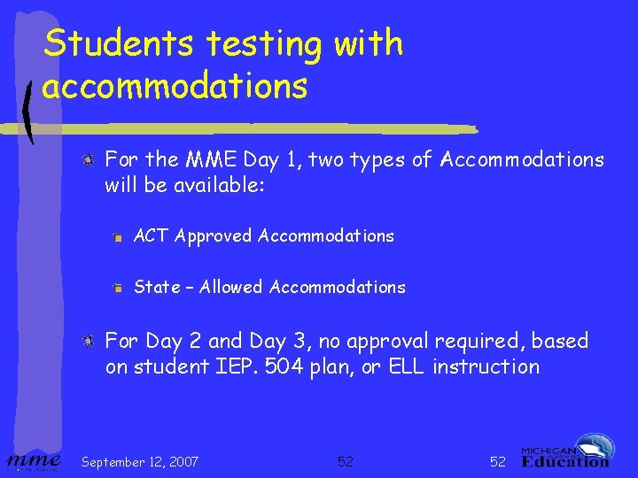 Students testing with accommodations For the MME Day 1, two types of Accommodations will