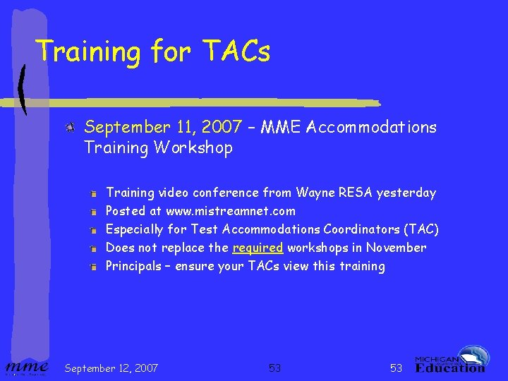 Training for TACs September 11, 2007 – MME Accommodations Training Workshop Training video conference